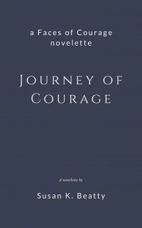 Journey of Courage, Christian Contemporary Women's Fiction, novelette by Susan K. Beatty. susankbeatty.com.
